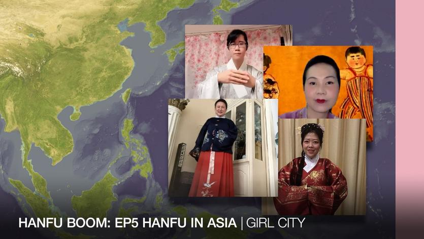 Hanfu boom: EP5 Hanfu in Asia | GIRL CITY